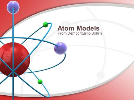 Atom Models From Democritus to Bohr's.