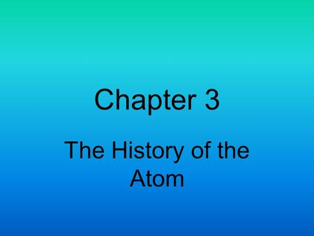Chapter 3 The History of the Atom. I. The Scientists and their Discoveries A.Democritus 1. Date = 400 B.C 2. Discovery = Theorized the smallest unit of.