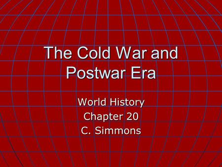 The Cold War and Postwar Era World History Chapter 20 C. Simmons.