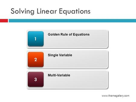 Solving Linear Equations www.themegallery.com 33 22 11 Golden Rule of Equations Single Variable Multi-Variable.
