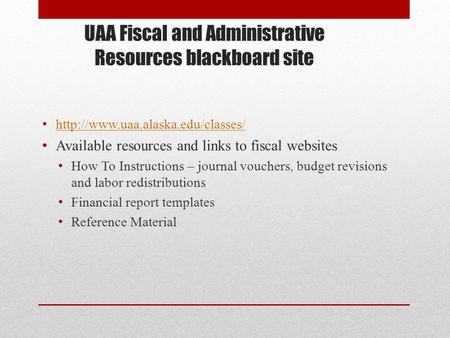 UAA Fiscal and Administrative Resources blackboard site  Available resources and links to fiscal websites How To Instructions.