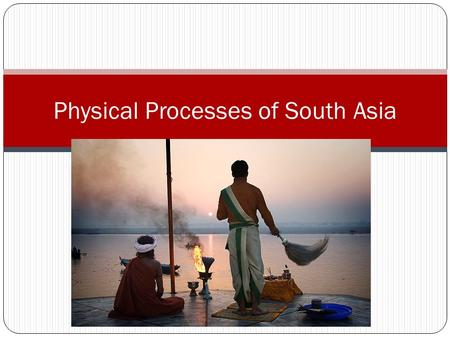 Physical Processes of South Asia