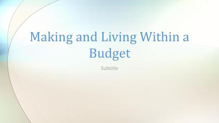 Subtitle Making and Living Within a Budget. How should you spend your money? How do you spend your money?