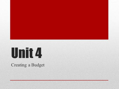 Unit 4 Creating a Budget. Objective(s) What is a budget? Activity – Pair up with someone in the room and sit with them and prepare to begin the budgeting.