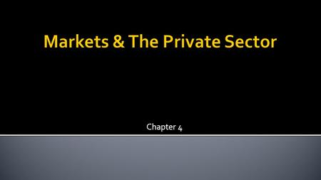 Chapter 4.  The Private Sector  is made up of households, businesses, and the international sector.  The public sector  refers to activity by the.