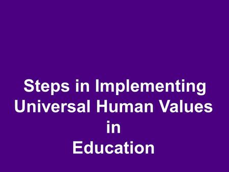 Steps in Implementing Universal <strong>Human</strong> Values in Education.