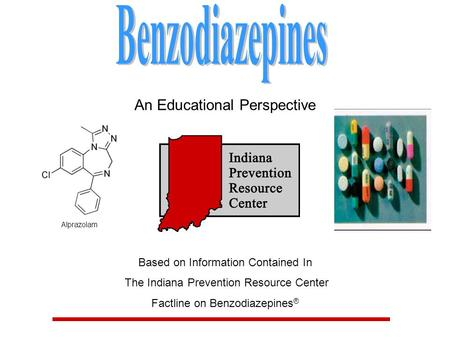 An Educational Perspective Based on Information Contained In The Indiana Prevention Resource Center Factline on Benzodiazepines ®