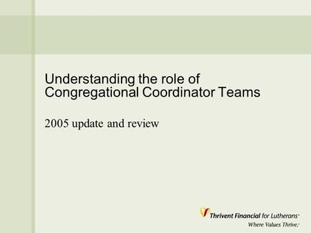 Understanding the role of Congregational Coordinator Teams 2005 update and review.