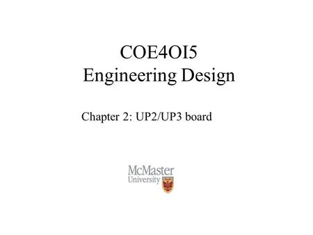 COE4OI5 Engineering Design Chapter 2: UP2/UP3 board.