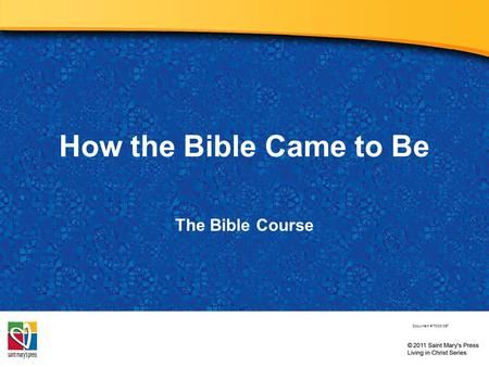 How the Bible Came to Be The Bible Course Document # TX001067.