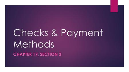 Checks & Payment Methods CHAPTER 17, SECTION 3. The following are some of the benefits that checking accounts provide for consumers. Convenience and ease.