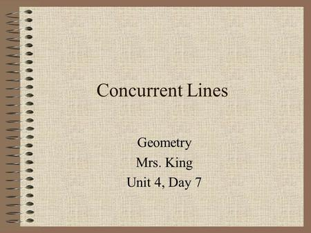 Concurrent Lines Geometry Mrs. King Unit 4, Day 7.