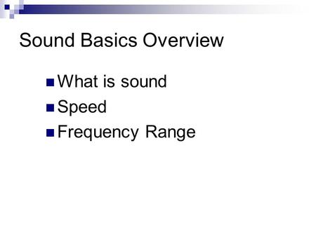 Sound Basics Overview What is sound Speed Frequency Range.