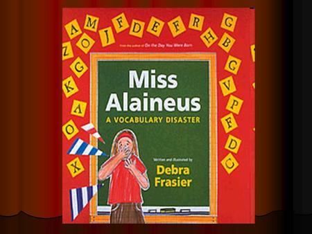 Character Who is the major character in Miss Alaineus? What words would you use to describe her? Add this information to your Character/Plot chart on.