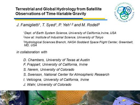 J. Famiglietti 1, T. Syed 1, P. Yeh 1,2 and M. Rodell 3 1 Dept. of Earth System Science, University of California,Irvine, USA 2 now at: Institute of Industrial.