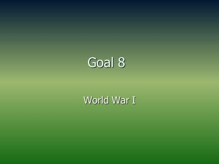 Goal 8 <strong>World</strong> <strong>War</strong> I. Starter: Amendments Review Directions: Copy the definition and provide the Constitutional Amendment that corresponds. 1. Freedom of.