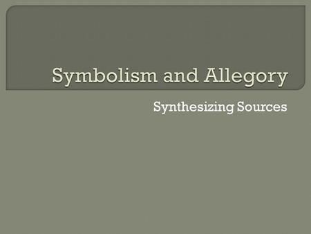 Synthesizing Sources.  A symbol is often an ordinary object, event, person, or animal to which we have attached extraordinary meaning and significance.