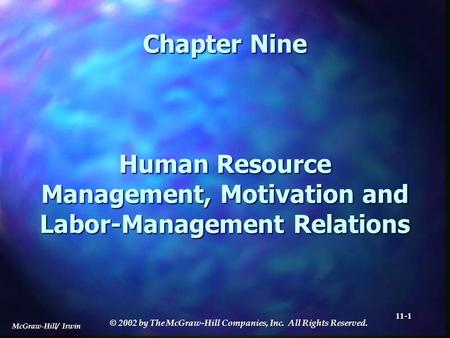 McGraw-Hill/ Irwin © 2002 by The McGraw-Hill Companies, Inc. All Rights Reserved. 11-1 Chapter Nine Human Resource Management, Motivation and Labor-Management.