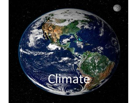 Climate. Weather vs. Climate Weather- State of the atmosphere at a given time and place; constantly changing Climate – The average weather condition of.