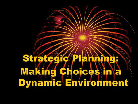 Strategic Planning: Making Choices in a Dynamic Environment