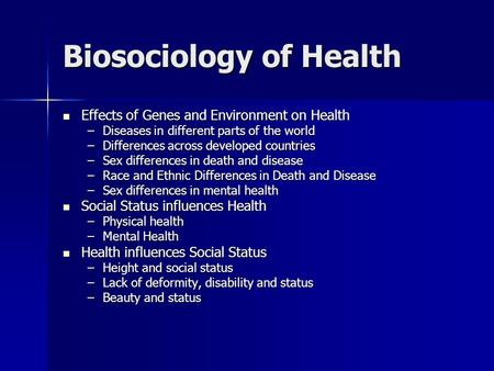 Biosociology of Health Effects of Genes and Environment on Health Effects of Genes and Environment on Health –Diseases in different parts of the world.
