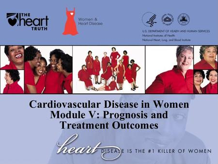 Cardiovascular Disease in Women Module V: Prognosis and Treatment Outcomes.
