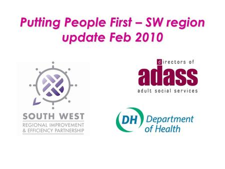 Putting People First – SW region update Feb 2010.