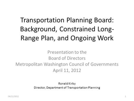 Transportation Planning Board: Background, Constrained Long- Range Plan, and Ongoing Work Presentation to the Board of Directors Metropolitan Washington.