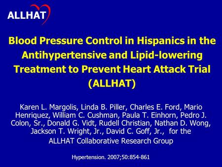 Blood Pressure Control in Hispanics in the Antihypertensive and Lipid-lowering Treatment to Prevent Heart Attack Trial (ALLHAT) Karen L. Margolis, Linda.