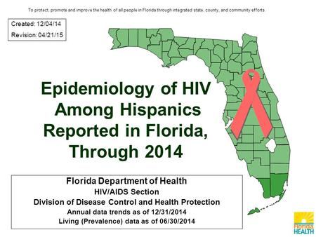Epidemiology of HIV Among Hispanics Reported in Florida, Through 2014 Florida Department of Health HIV/AIDS Section Division of Disease Control and Health.