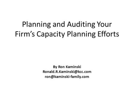 Planning <strong>and</strong> Auditing Your Firm's Capacity Planning Efforts By Ron Kaminski