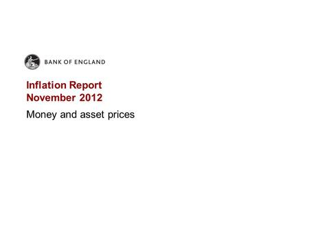 Inflation Report November 2012 Money and asset prices.