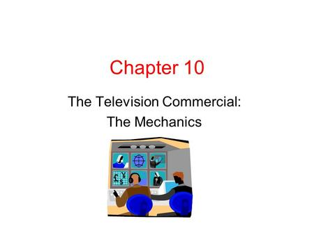 Chapter 10 The Television Commercial: The Mechanics.