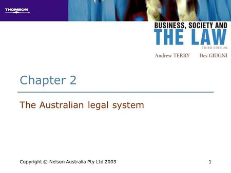 1 Chapter 2 The Australian legal system Copyright © Nelson Australia Pty Ltd 2003.