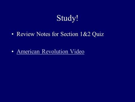 Study! Review Notes for Section 1&2 Quiz American Revolution Video.