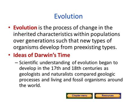 Copyright © by Holt, Rinehart and Winston. All rights reserved. ResourcesChapter menu Evolution Evolution is the process of change in the inherited characteristics.