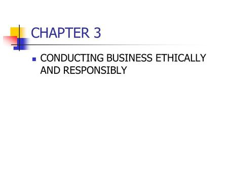 CHAPTER 3 CONDUCTING BUSINESS ETHICALLY AND RESPONSIBLY.