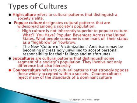 Types of Cultures ● High culture refers to cultural patterns that distinguish a society's elite. ● Popular culture designates cultural patterns that.
