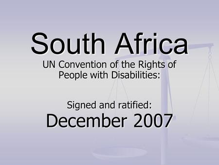 South Africa UN Convention of the Rights of People with Disabilities: Signed and ratified: December 2007.