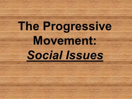 The Progressive Movement: Social Issues. The Urban poor The gap between the Rich and Poor grew wider during this time, especially in the cities water.