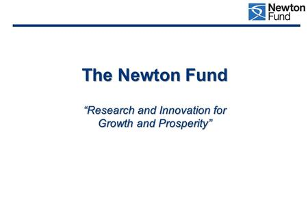 "The Newton Fund ""Research and Innovation for Growth and Prosperity"""