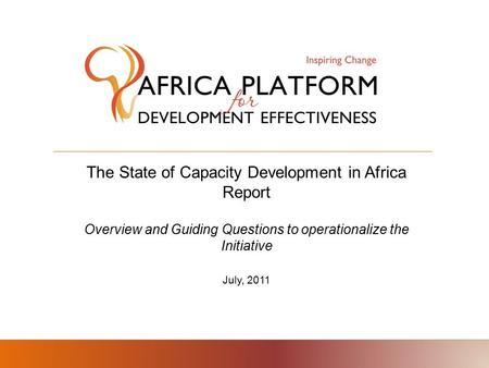 The State of Capacity Development in Africa Report Overview and Guiding Questions to operationalize the Initiative July, 2011.