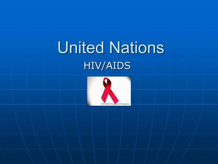 United Nations HIV/AIDS. Millennium Development Goals 1. Eradicate extreme poverty and hunger. 2. Achieve universal primary education. 3. Promote gender.