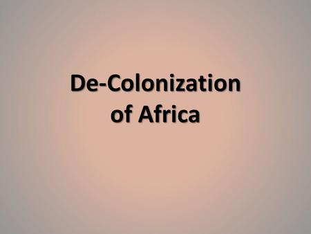 De-Colonization of Africa. African Nation Building / Challenges.