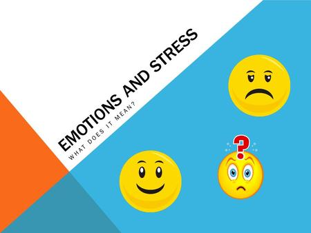 EMOTIONS AND STRESS WHAT DOES IT MEAN?. WHAT ARE SOME TYPES OF EMOTIONS? Raise your hand ……….Name types of emotions.