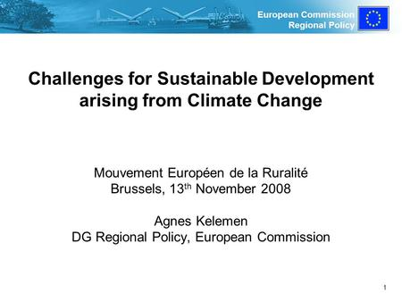 European Commission Regional Policy 1 Challenges for Sustainable Development arising from Climate Change Mouvement Européen de la Ruralité Brussels, 13.