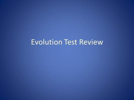 Evolution Test Review. 1. Give a definition for evolution. Why do living things need to evolve? Definition: living things changing over time by which.