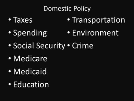 Domestic Policy Taxes Spending Social Security Medicare Medicaid Education Transportation Environment Crime.