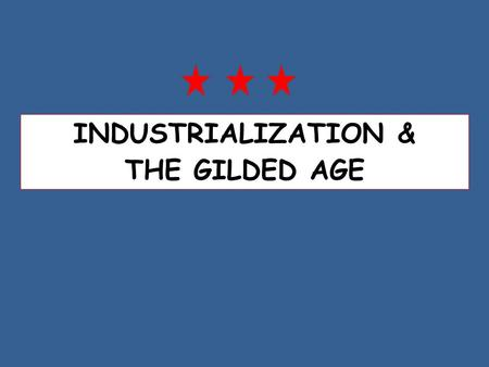 INDUSTRIALIZATION & THE GILDED AGE. RISE OF AMERICAN INDUSTRY FREE ENTERPRISE SYSTEM -Individuals are free to produce and sell what they wish -People.