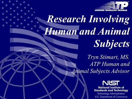 Research Involving Human and Animal Subjects Tryn Stimart, MS. ATP Human and Animal Subjects Advisor.